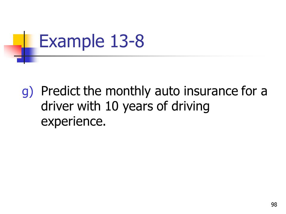 Example 13-8 Predict the monthly auto insurance for a driver with 10 years of driving experience.