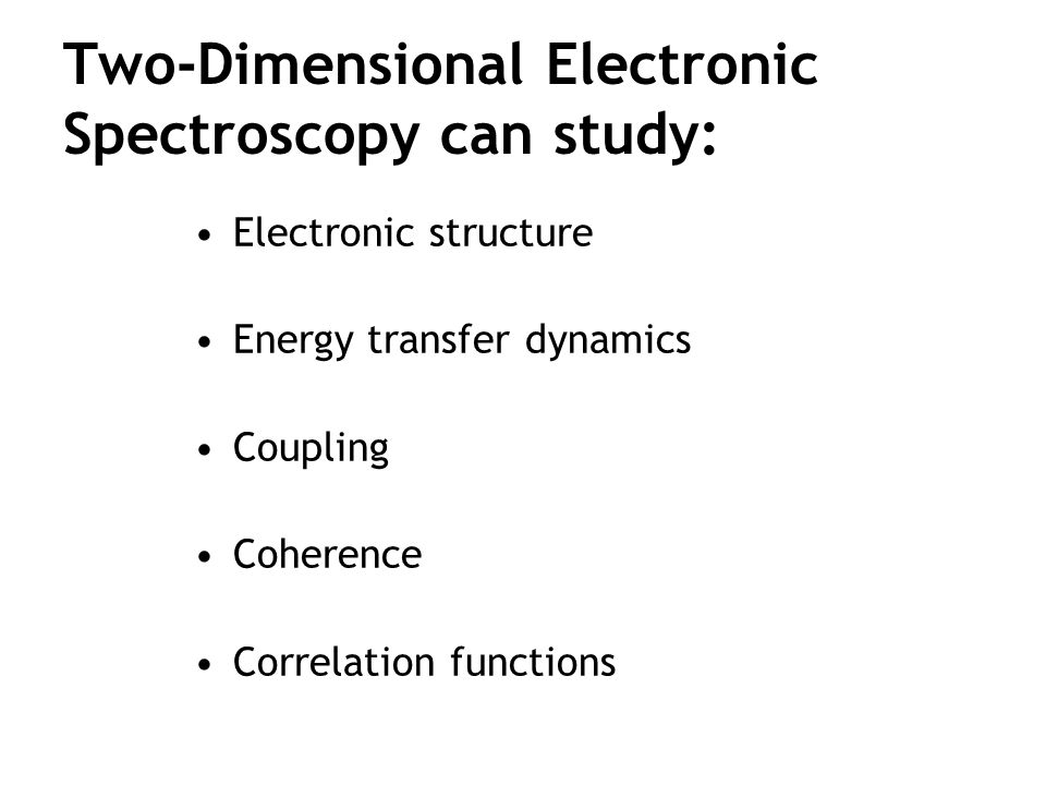 Two-Dimensional Electronic Spectroscopy can study: