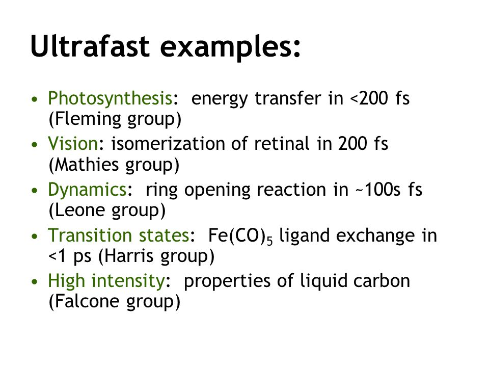 Ultrafast examples: Photosynthesis: energy transfer in <200 fs (Fleming group) Vision: isomerization of retinal in 200 fs (Mathies group)