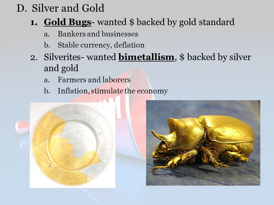 Silver and Gold Gold Bugs- wanted $ backed by gold standard