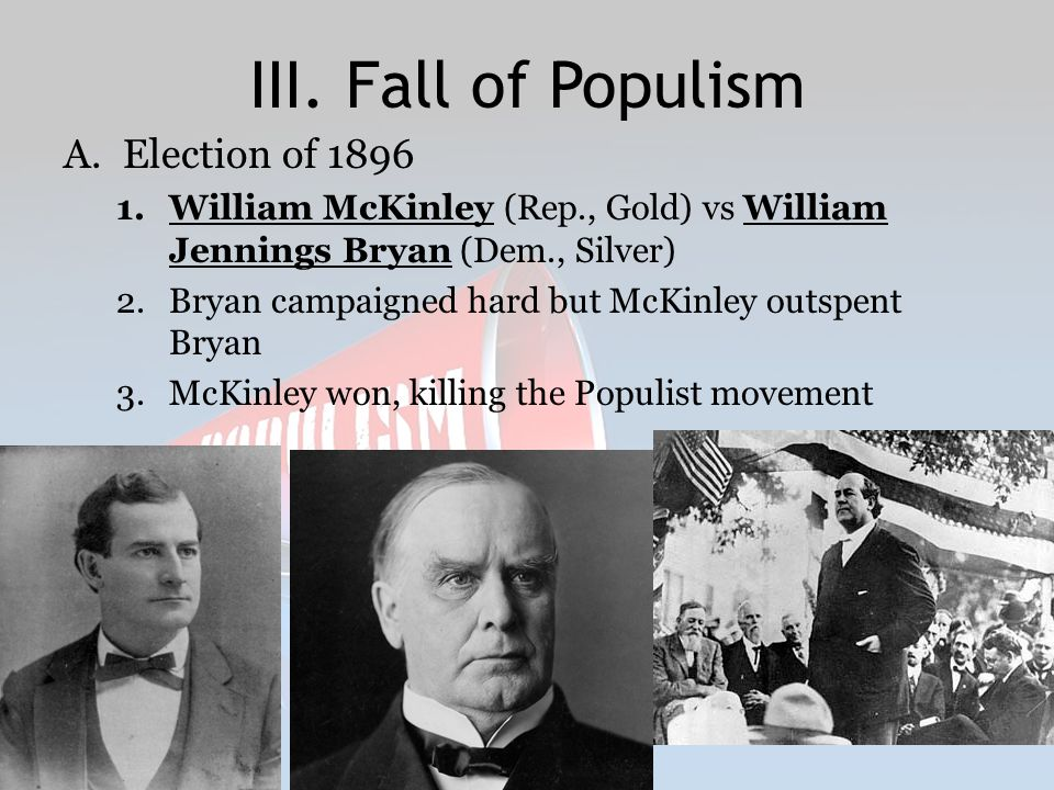 III. Fall of Populism Election of 1896