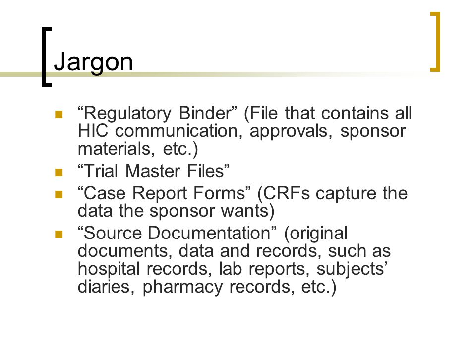 Jargon Regulatory Binder (File that contains all HIC communication, approvals, sponsor materials,