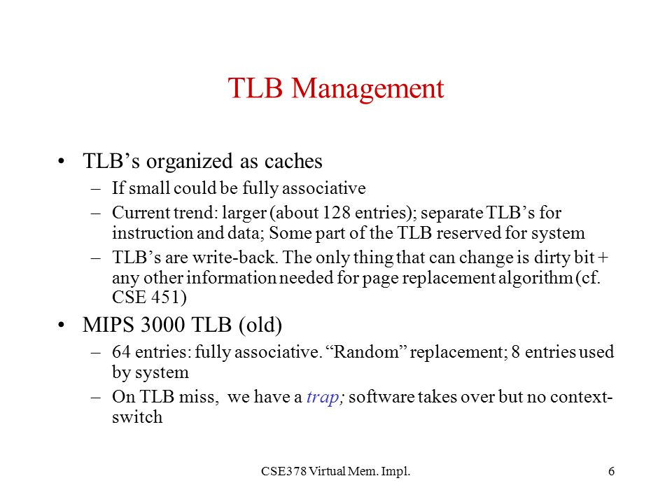 TLB Management TLB's organized as caches MIPS 3000 TLB (old)