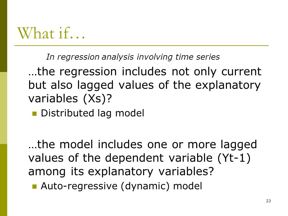 What if… In regression analysis involving time series.