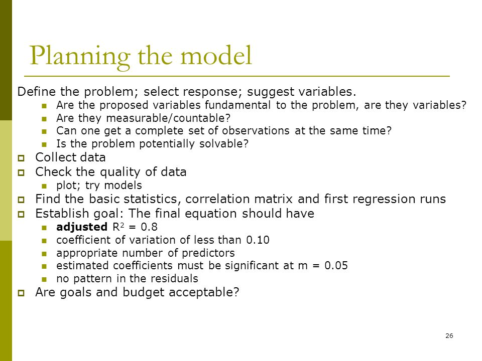Planning the model Define the problem; select response; suggest variables.