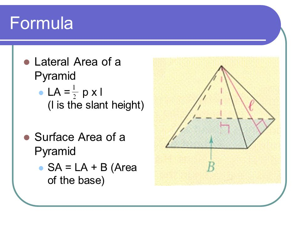 formulas for lateral surface area and Isosceles triangles height: h area of base: b slant height: s (regular pyramid)  perimeter of base: p lateral surface area: s volume: v, s = sp/2 (regular pyramid .