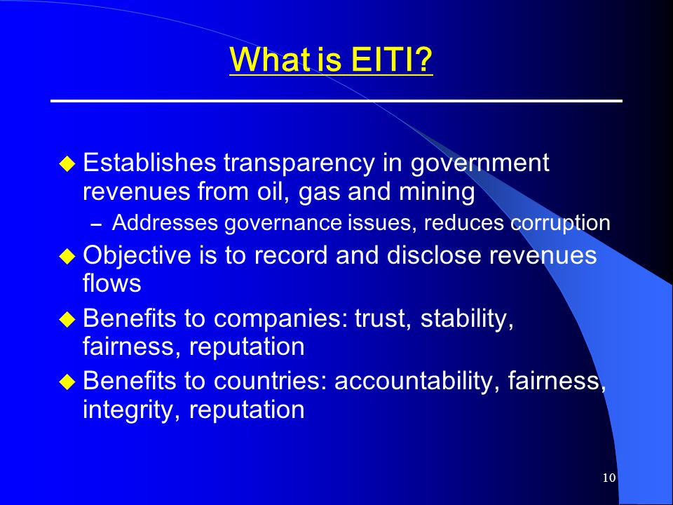 What is EITI Establishes transparency in government revenues from oil, gas and mining. Addresses governance issues, reduces corruption.