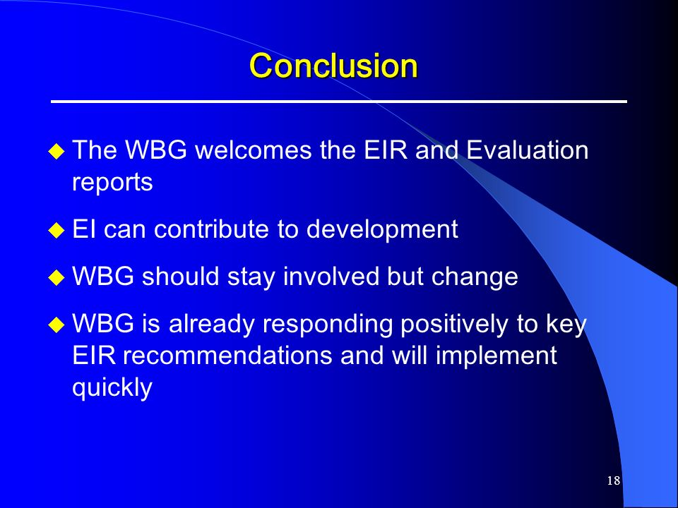 Conclusion The WBG welcomes the EIR and Evaluation reports