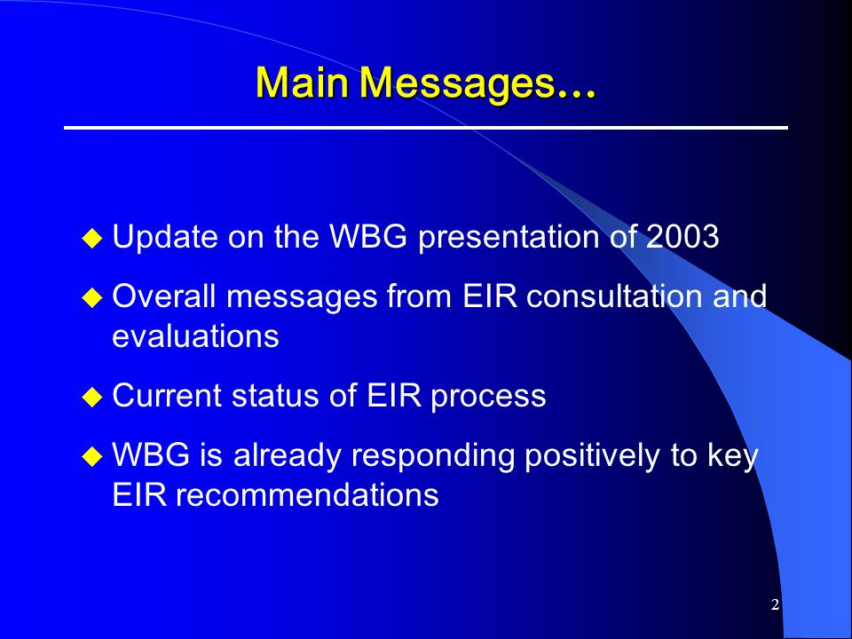 Main Messages… Update on the WBG presentation of 2003