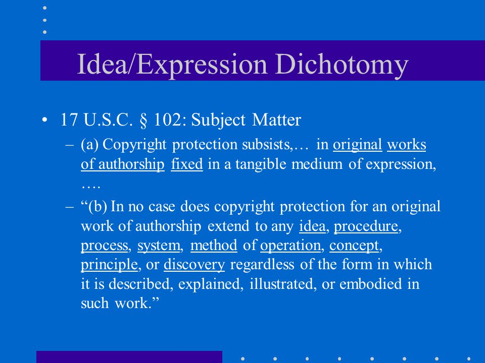 idea expression dichotomy Idea expression dichotomy by harshita agarwal # and anuj bedi ## intellectual property is the outcome of the human intellect it is developed by the human brain using his intellectual skill, labour and creativity.