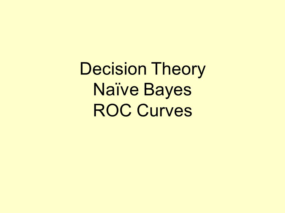 Decision Theory Naïve Bayes ROC Curves