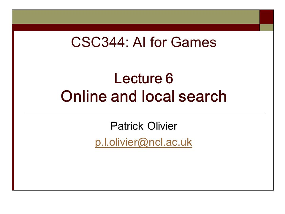 CSC344: AI for Games Lecture 6 Online and local search
