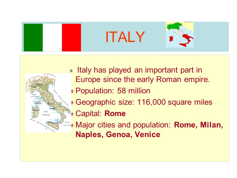 ITALY Population: 58 million Geographic size: 116,000 square miles
