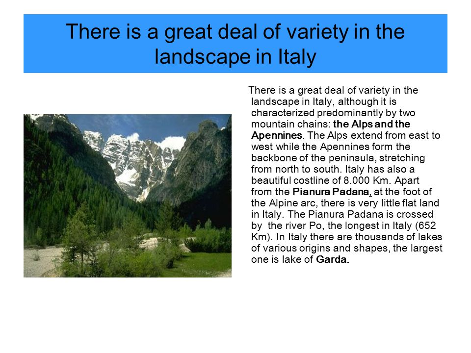 There is a great deal of variety in the landscape in Italy