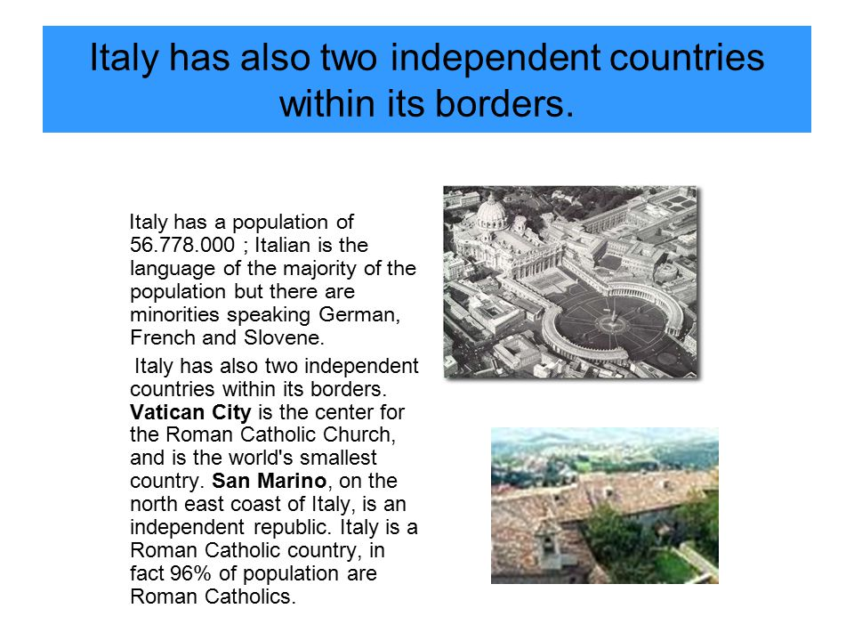 Italy has also two independent countries within its borders.