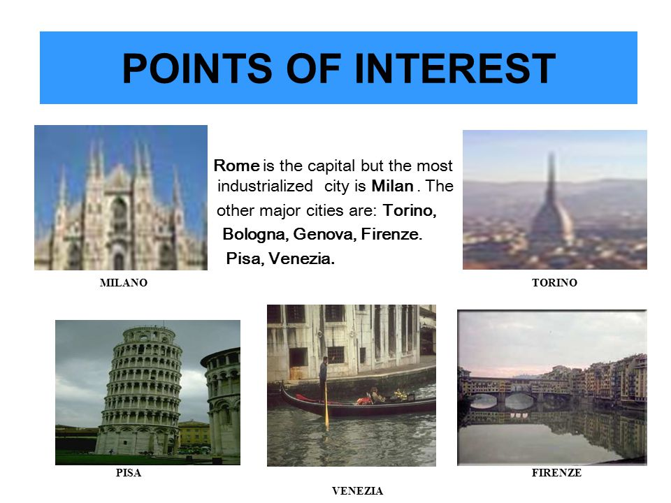 POINTS OF INTEREST other major cities are: Torino,
