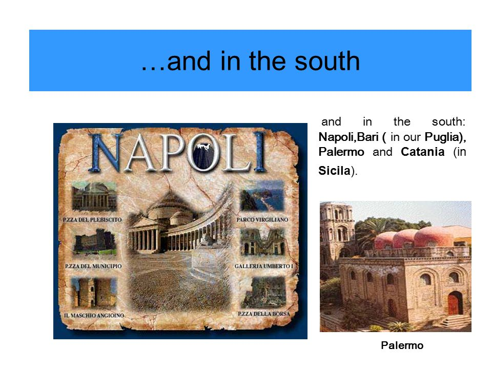 …and in the south and in the south: Napoli,Bari ( in our Puglia), Palermo and Catania (in Sicila).