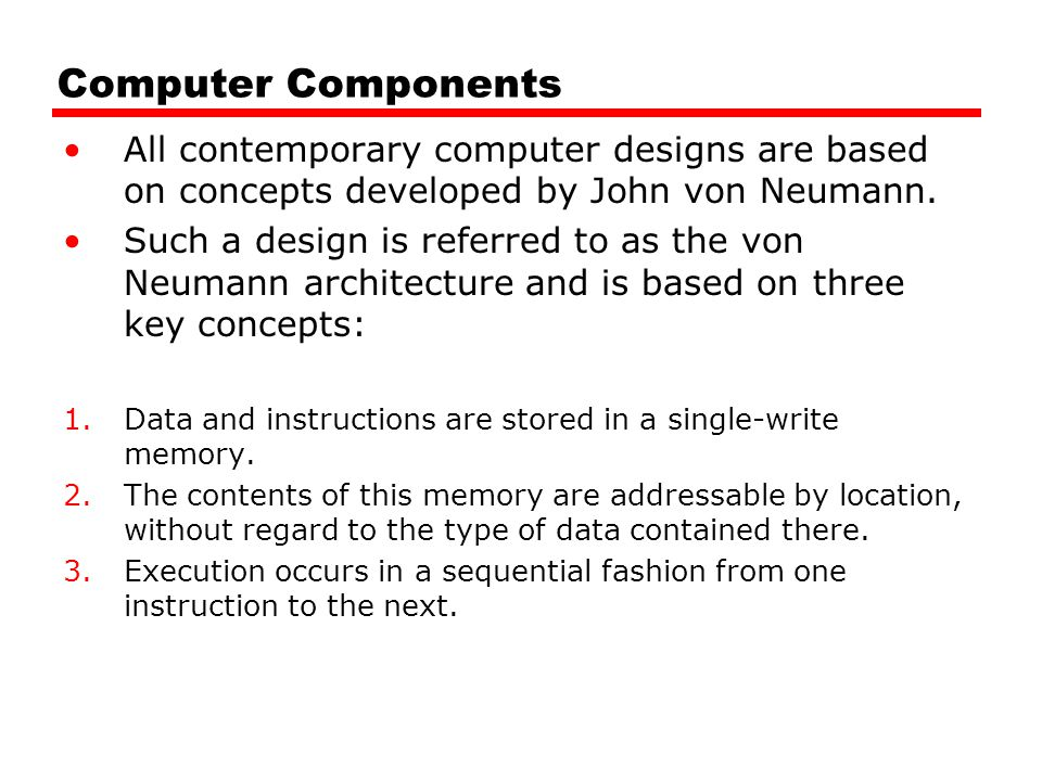 Computer Components All contemporary computer designs are based on concepts developed by John von Neumann.