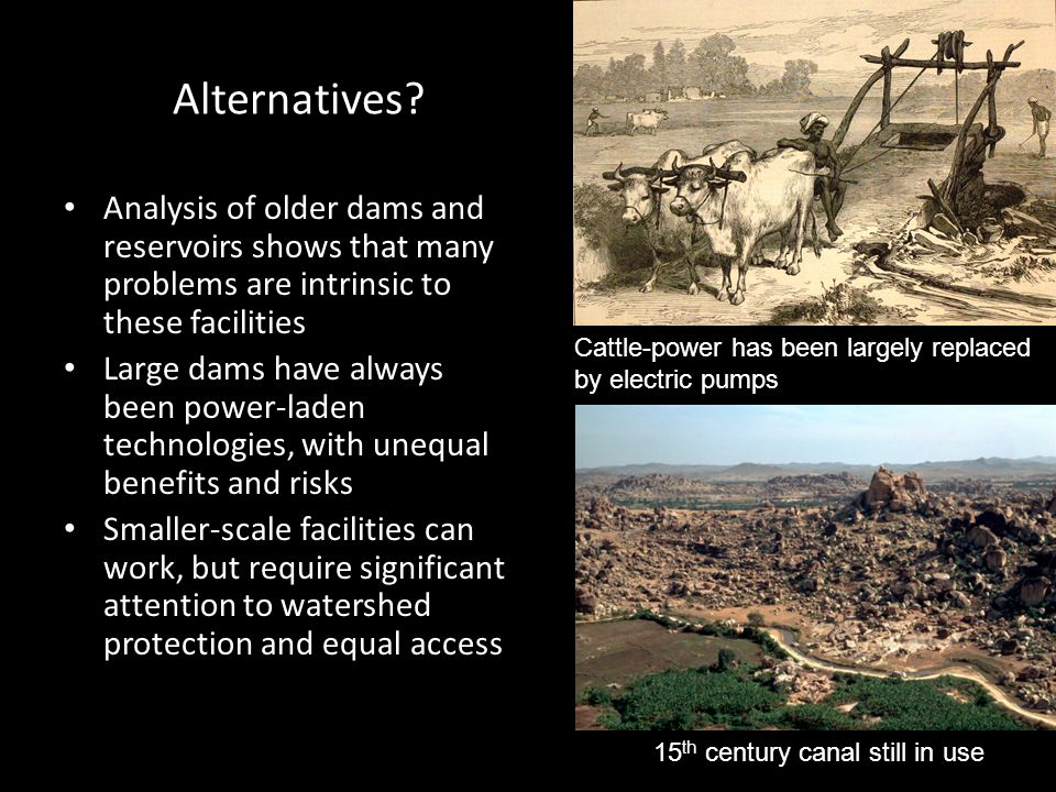 Alternatives Analysis of older dams and reservoirs shows that many problems are intrinsic to these facilities.