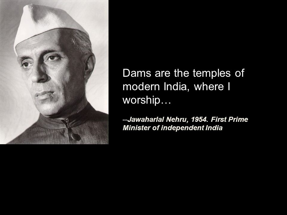 Dams are the temples of modern India, where I worship…