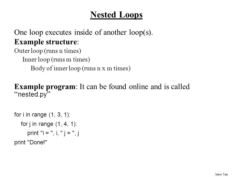 Nested Loops One loop executes inside of another loop(s).