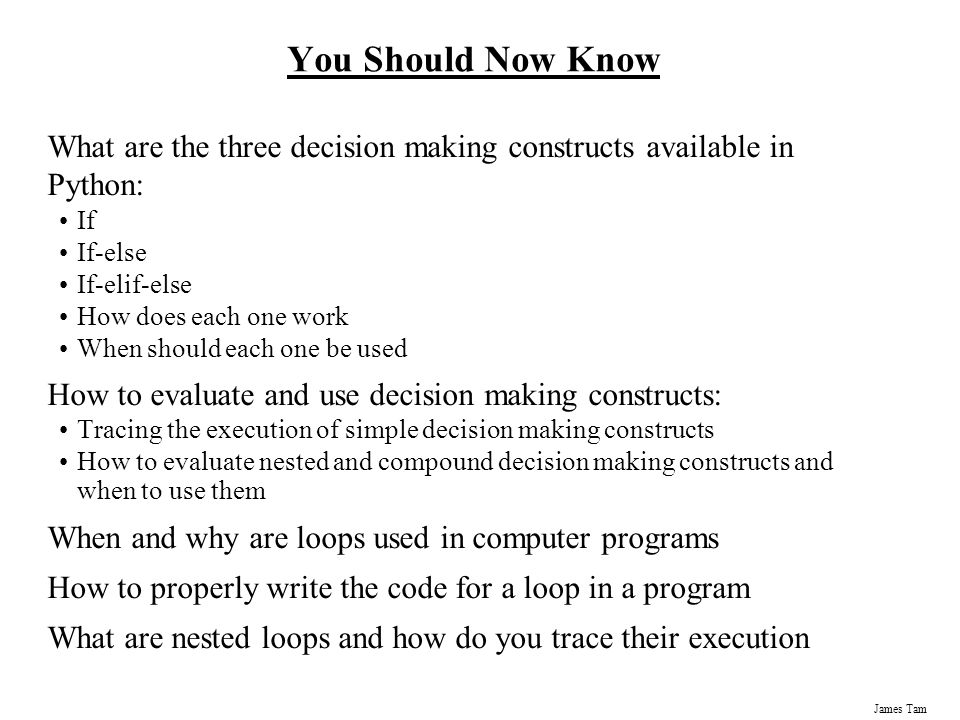 You Should Now Know What are the three decision making constructs available in Python: If. If-else.