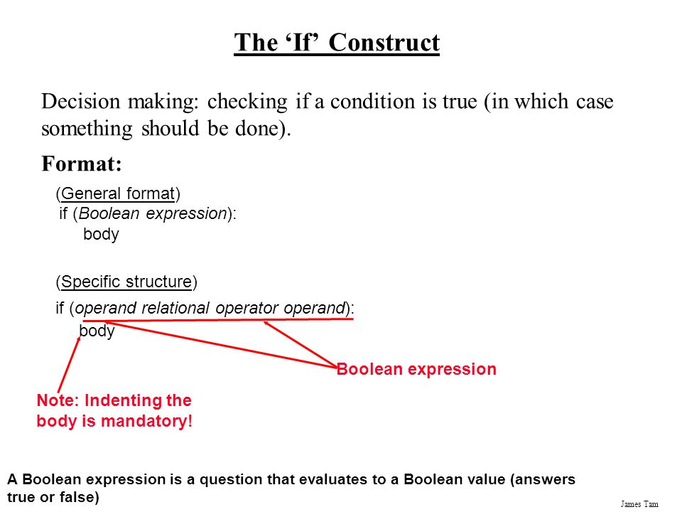 The 'If' Construct Decision making: checking if a condition is true (in which case something should be done).