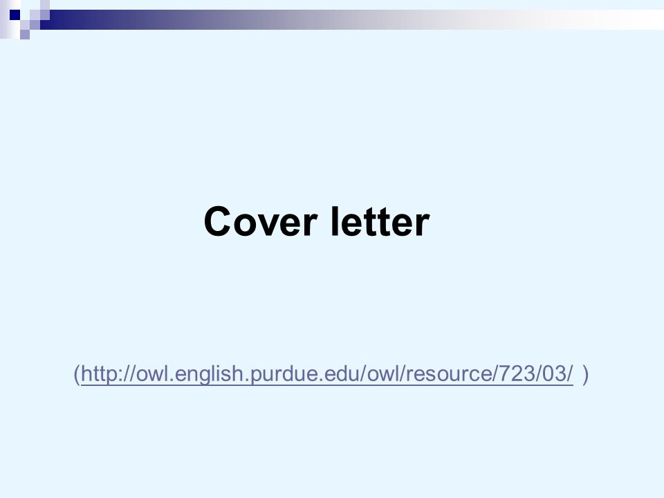 Cover letter (http://owl.english.purdue.edu/owl/resource/723/03/ )