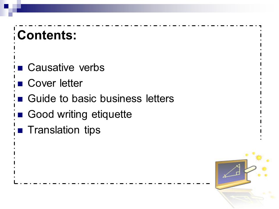 Contents: Causative verbs Cover letter Guide to basic business letters