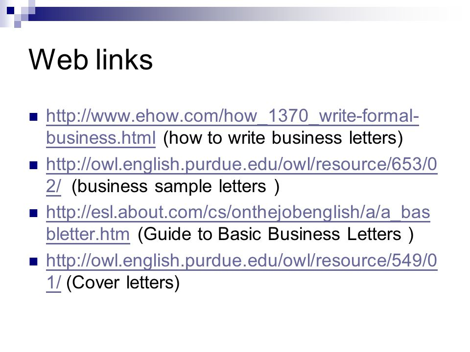 Web links http://www.ehow.com/how_1370_write-formal-business.html (how to write business letters)