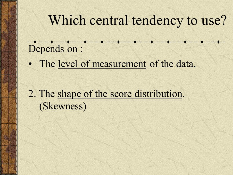 Which central tendency to use