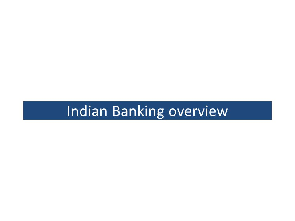 overview of the indian banking sector essay The indian banking sector on the road to progress g h deolalkar g h deolalkar is formerly managing director of state bank of india  overview of banking and.