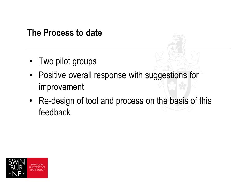 The Process to date Two pilot groups. Positive overall response with suggestions for improvement.
