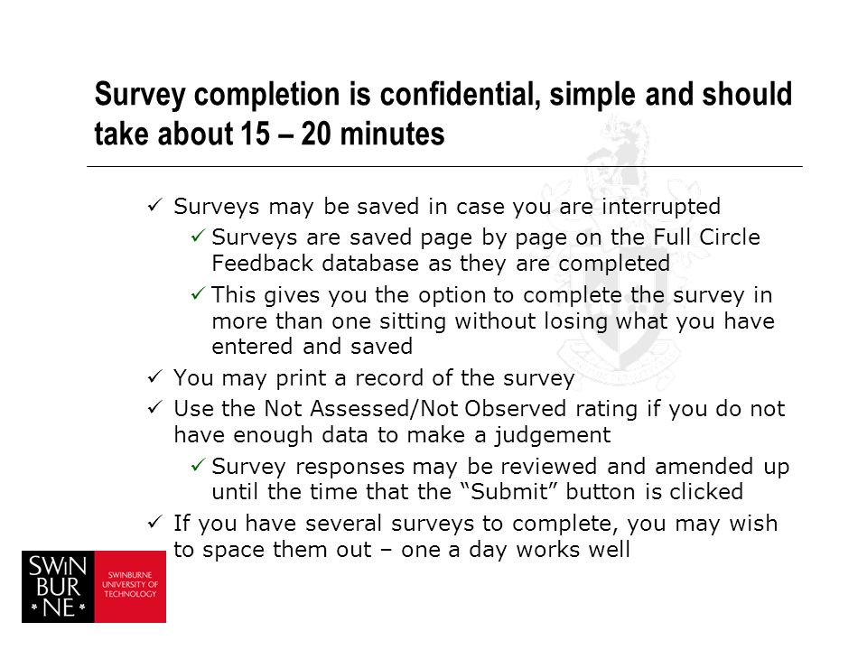 Survey completion is confidential, simple and should take about 15 – 20 minutes