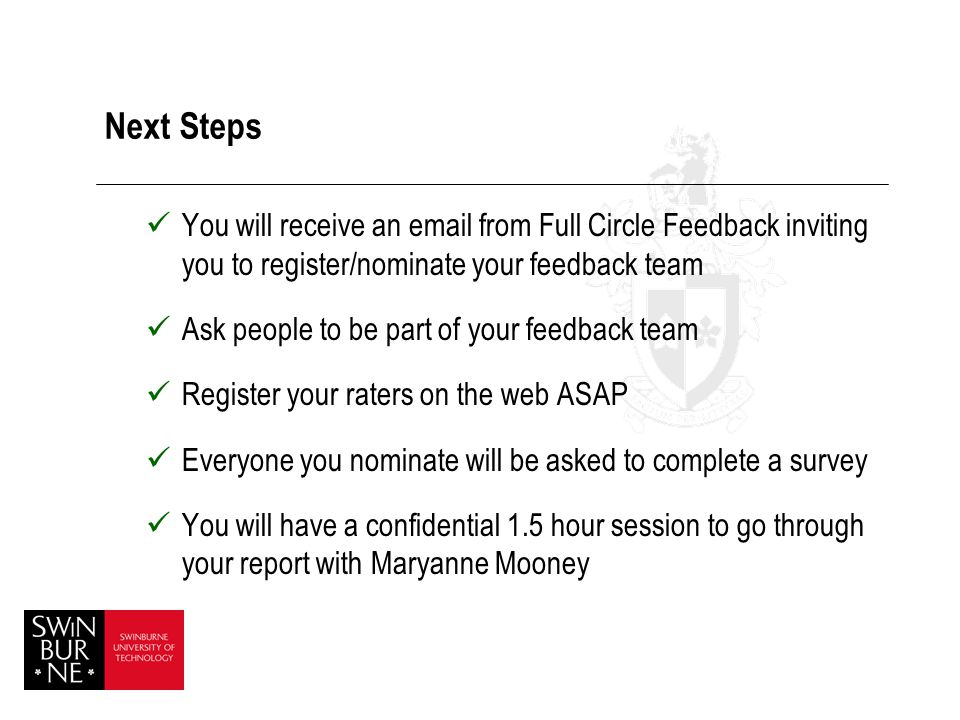 Next Steps You will receive an  from Full Circle Feedback inviting you to register/nominate your feedback team.