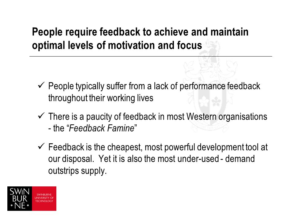 People require feedback to achieve and maintain optimal levels of motivation and focus