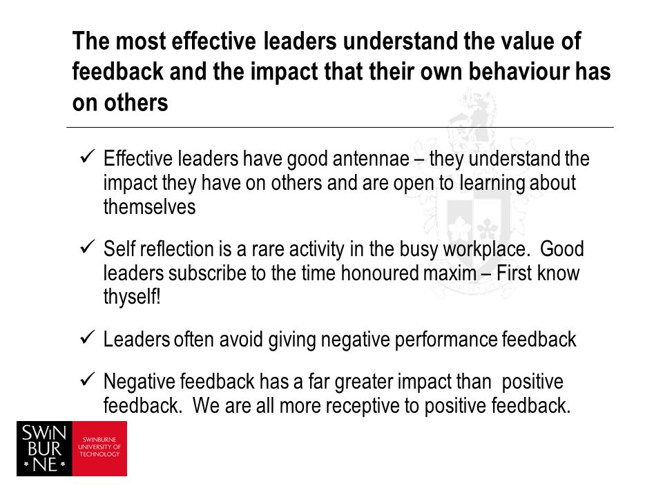 The most effective leaders understand the value of feedback and the impact that their own behaviour has on others