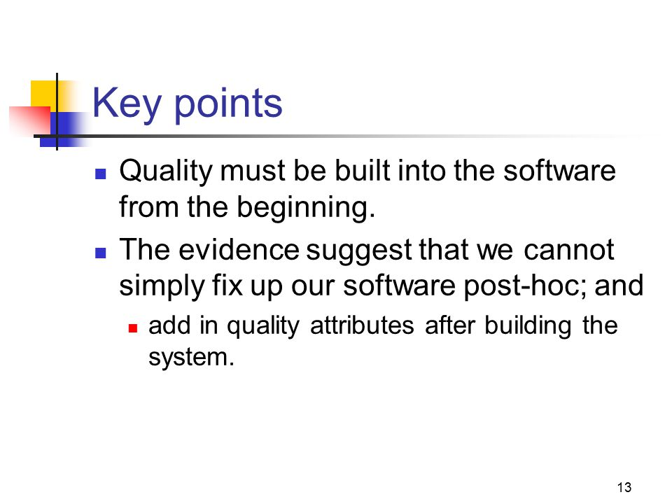 Key points Quality must be built into the software from the beginning.