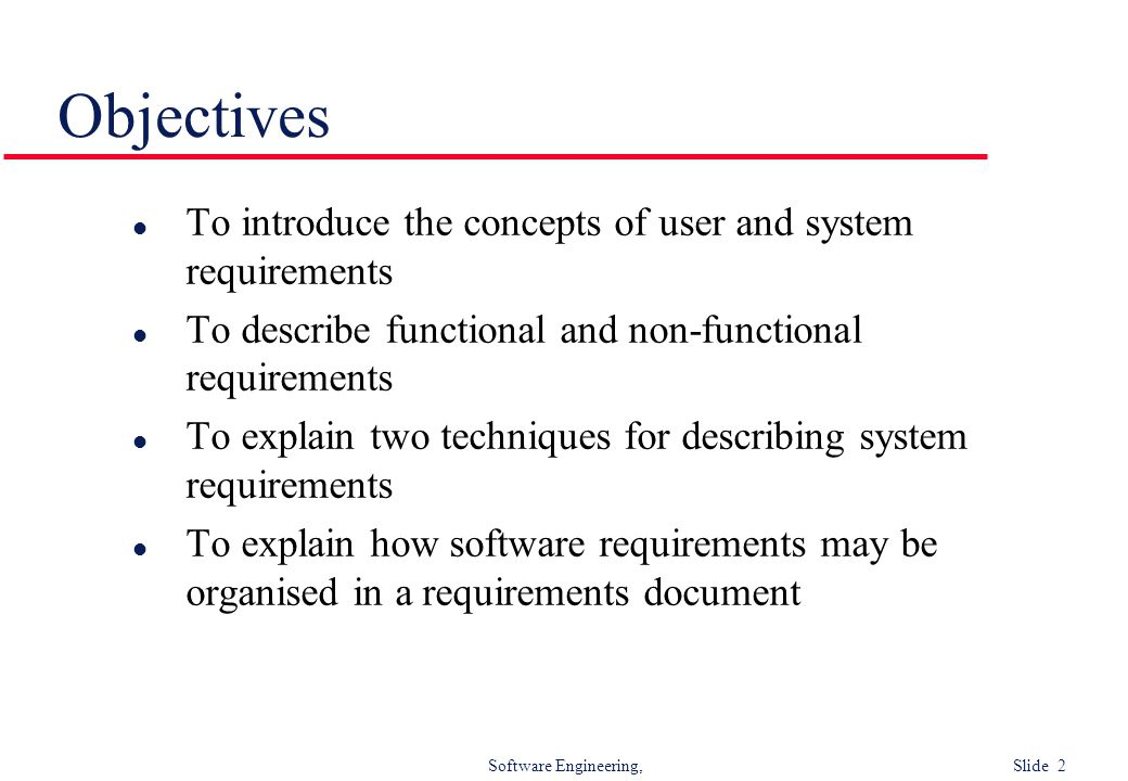 Objectives To introduce the concepts of user and system requirements