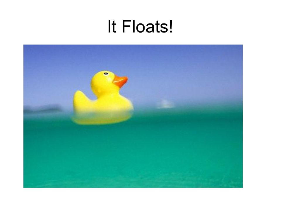 It Floats!