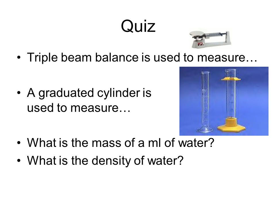 Quiz Triple beam balance is used to measure…
