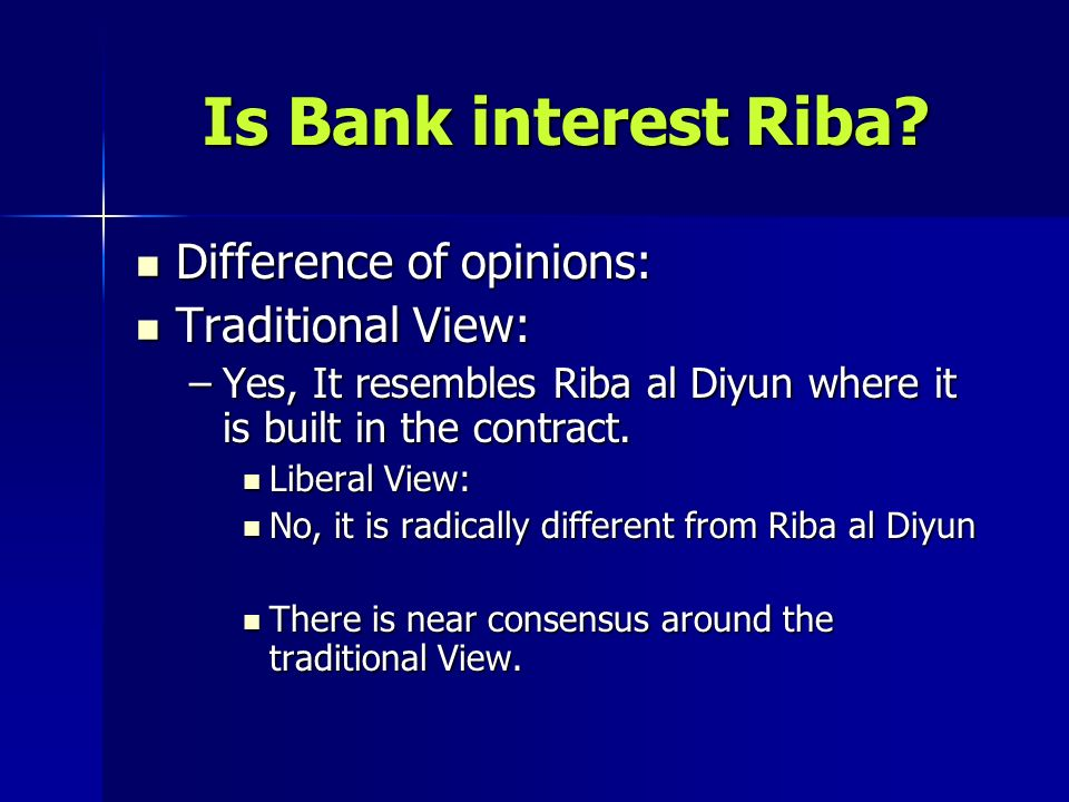 Is Bank interest Riba Difference of opinions: Traditional View: