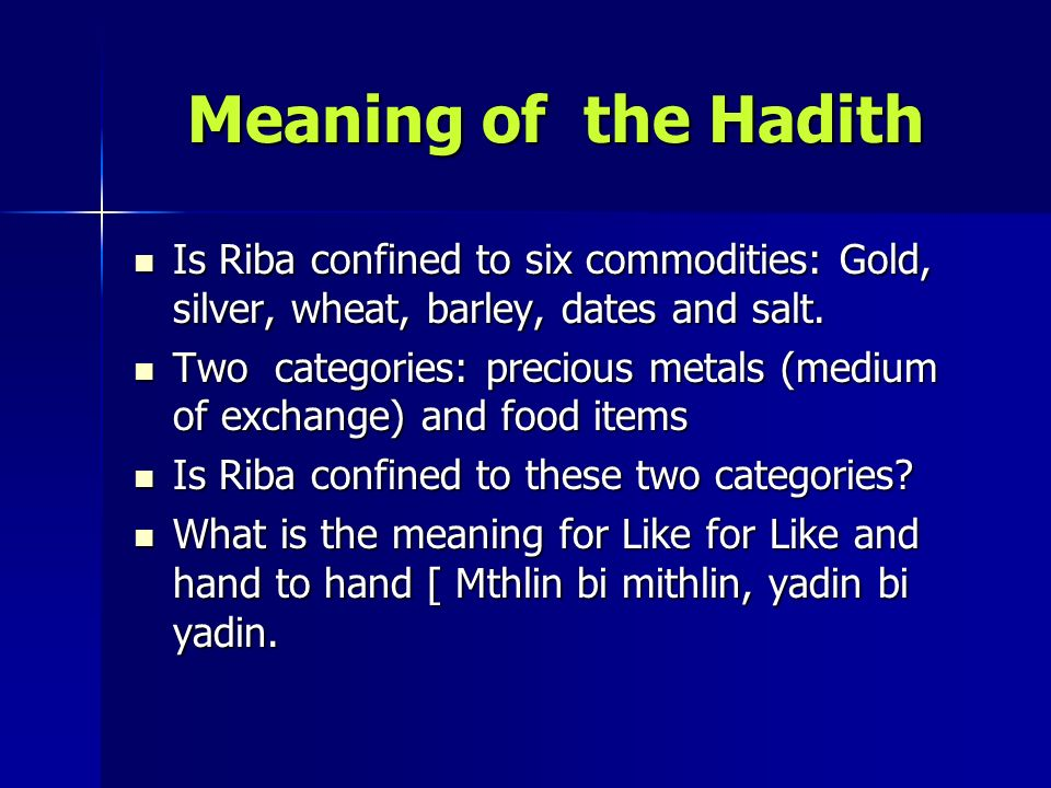 Meaning of the HadithIs Riba confined to six commodities: Gold, silver, wheat, barley, dates and salt.
