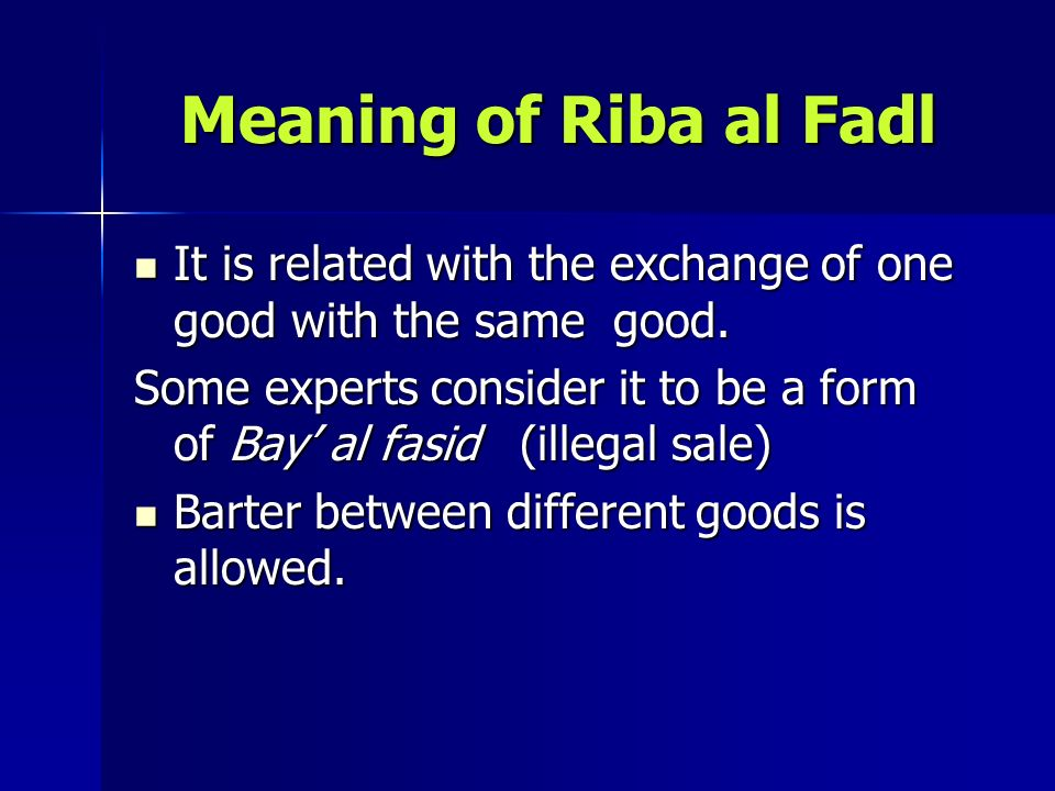 Meaning of Riba al Fadl It is related with the exchange of one good with the same good.