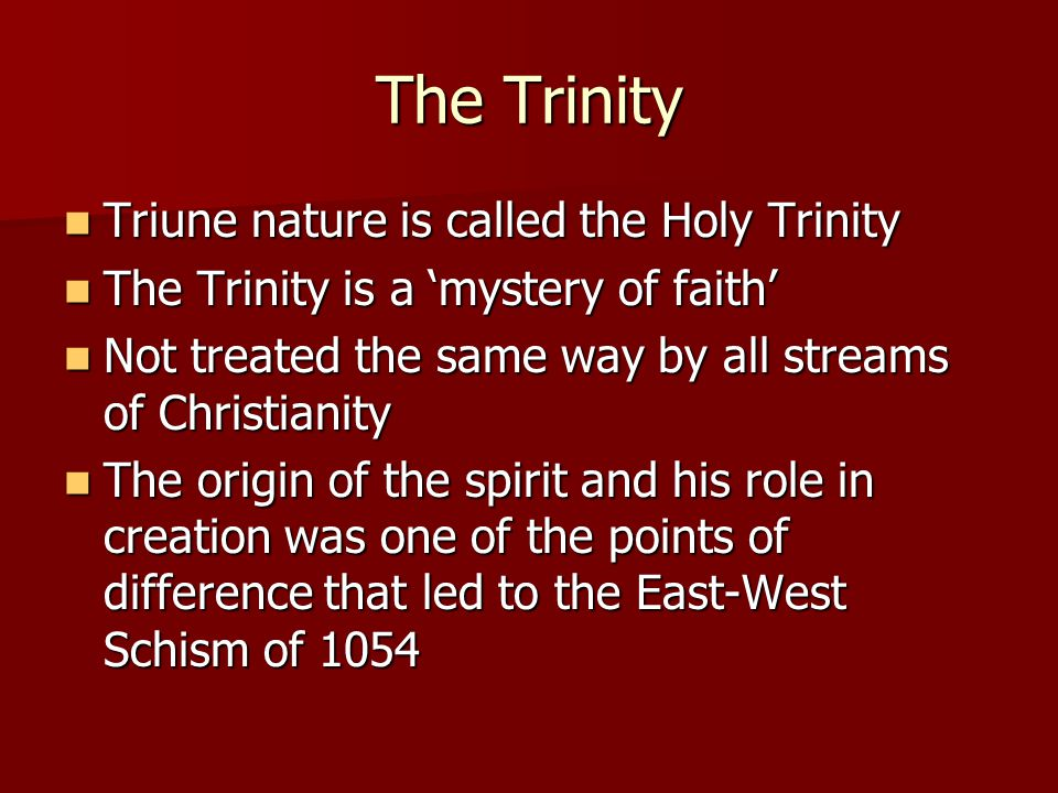 The Trinity Triune nature is called the Holy Trinity