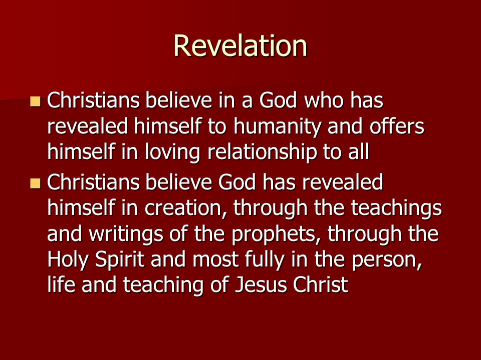 Revelation Christians believe in a God who has revealed himself to humanity and offers himself in loving relationship to all.