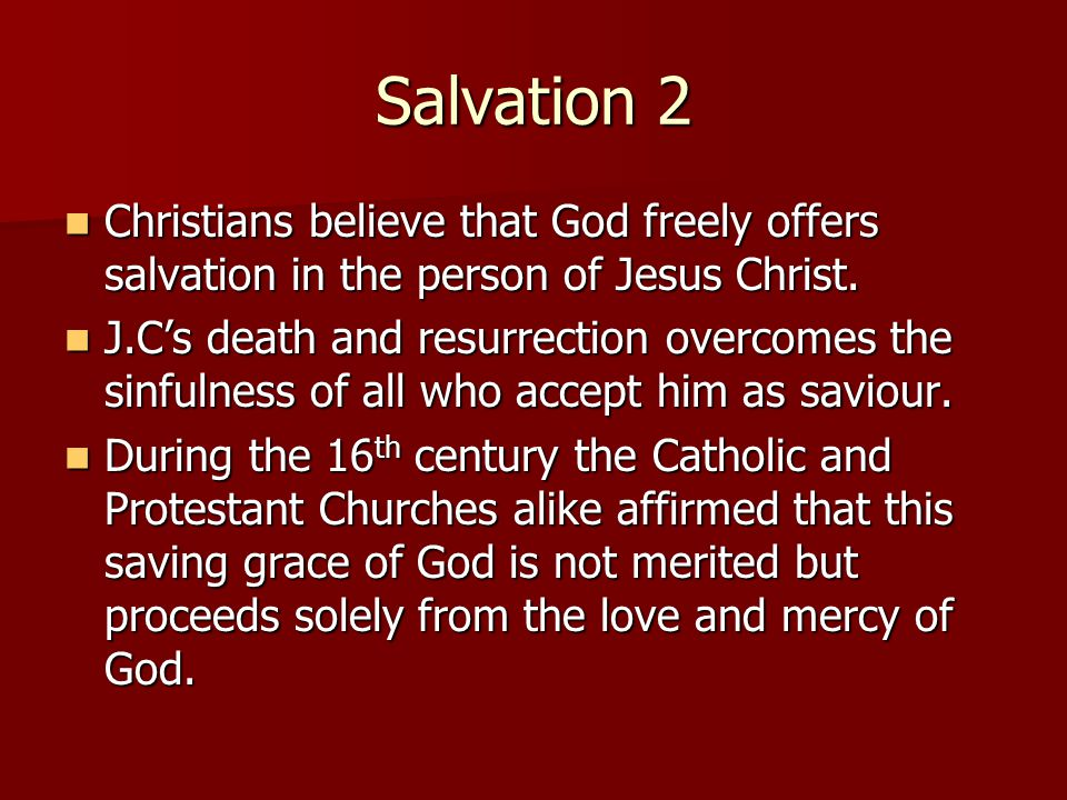 Salvation 2 Christians believe that God freely offers salvation in the person of Jesus Christ.