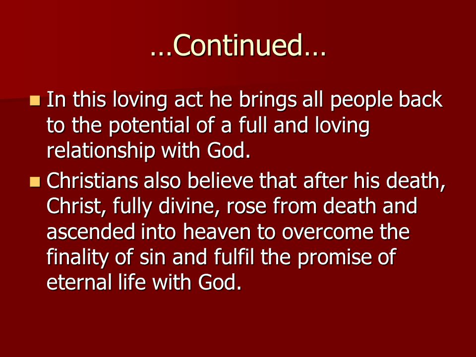 …Continued… In this loving act he brings all people back to the potential of a full and loving relationship with God.