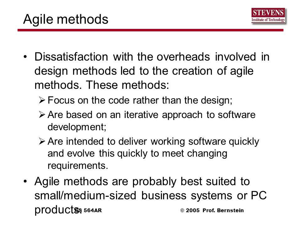 Agile methods Dissatisfaction with the overheads involved in design methods led to the creation of agile methods. These methods: