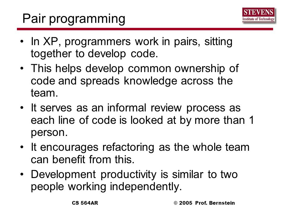 Pair programming In XP, programmers work in pairs, sitting together to develop code.